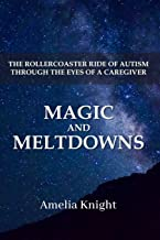 Magic and Meltdowns: The Rollercoaster Ride of Autism through the eyes of a Caregiver
