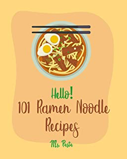Hello! 101 Ramen Noodle Recipes: Best Ramen Noodle Cookbook Ever For Beginners [Cabbage Cookbook, Japanese Noodle Cookbook, Instant Ramen Cookbook, Thai ... Ramen Cookbook] [Book 1] (English Edition)