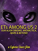 ETs Among Us 2: Our Alien Origins, Antarctica, Mars and Beyond