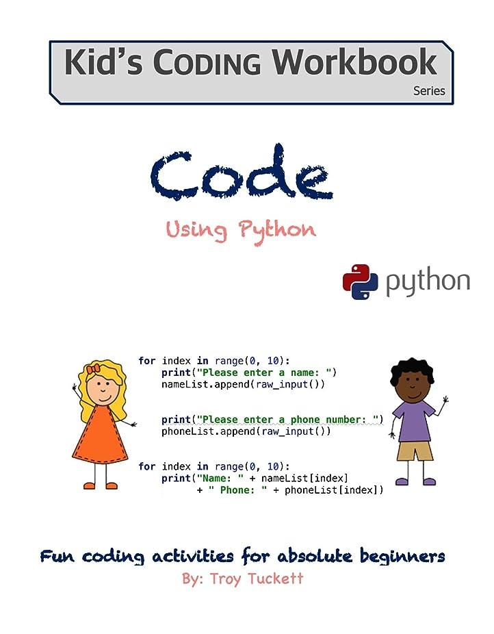 マネージャー生活交渉するCode Using Python: Fun activities for Absolute Beginners (Kid's Coding Workbook Book 4) (English Edition)