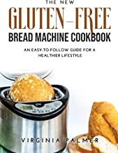 The New Gluten-Free Bread Machine Cookbook: An Easy-To-Follow Guide for a Healthier Lifestyle