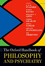 The Oxford Handbook of Philosophy and Psychiatry (Oxford Handbooks)