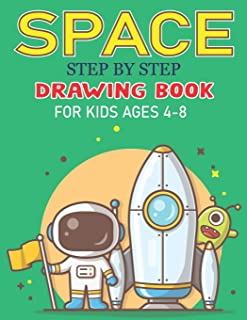 SPACE STEP BY STEP DRAWING BOOK FOR KIDS AGES 4-8: Explore, Fun with Learn... How To Draw Planets, Stars, Astronauts, Spac...