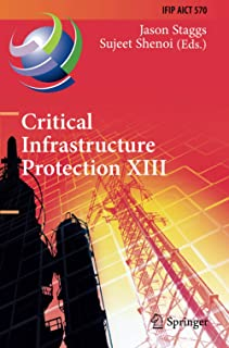 Critical Infrastructure Protection XIII: 13th IFIP WG 11.10 International Conference, ICCIP 2019, Arlington, VA, USA, Marc...