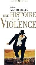Une histoire de la violence (L'Univers historique) (French Edition)