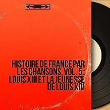 Histoire de France par les chansons, vol. 5 : Louis XIII et la jeunesse de Louis XIV (Mono version)