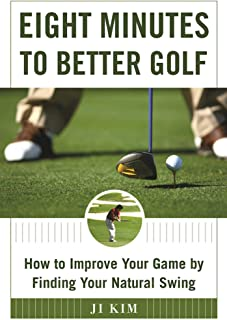 Eight Minutes to Better Golf: How to Improve Your Game by Finding Your Natural Swing
