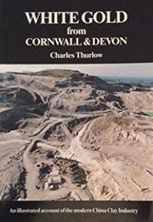WHITE GOLD FROM CORNWALL & DEVON An Illustrated Account of the Modern China Clay