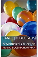 Fanciful Delights: A Whimsical Collection Kindle Edition