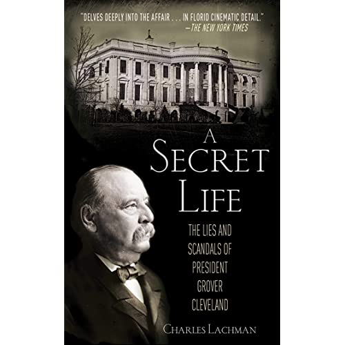 A Secret Life: The Lies and Scandals of President Grover Cleveland