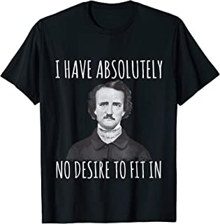 I Have No Desire To Fit In Goth Edgar Allan Poe T-Shirt