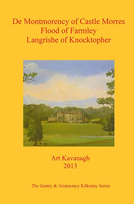 De Montmorency of Castle Morres Flood of Farmley  Langrishe of Knocktopher: The Gentry & Aristocracy Kilkenny- De Montmorency of Castle Morres Flood of ... & Langrishe of Knocktopher (English Edition)