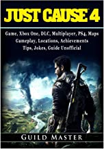 Just Cause 4 Game, Xbox One, DLC, Multiplayer, PS4, Maps, Gameplay, Locations, Achievements, Tips, Jokes, Guide Unofficial