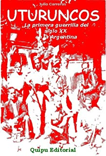 Uturuncos: La primera guerrilla argentina del siglo XX (Spanish Edition)
