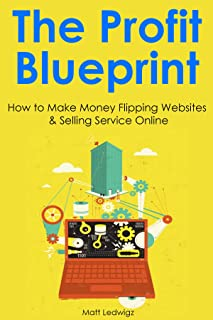 The Profit Blueprint: How to Make Money Flipping Websites & Selling Service Online (2 Book Bundle)