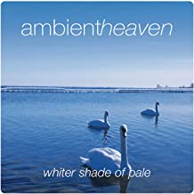 Ambient Heaven - Whiter Shade Of Pale