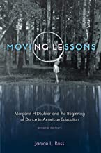 Moving Lessons: Margaret H'Doubler and the Beginning of Dance in American Education