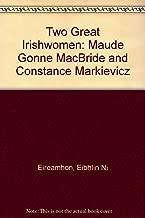 Two great Irishwomen: Maud Gonne MacBride, Constance Markievicz