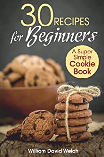 30 Recipes for Beginners: A Super Simple Cookie Book
