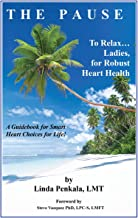 The Pause to Relax... Ladies, for Robust Heart Health: A Guidebook for Smart Heart Choices for Life!