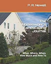 The Homeowner's Landscaping Journal: What, Where, When, How Much and How To