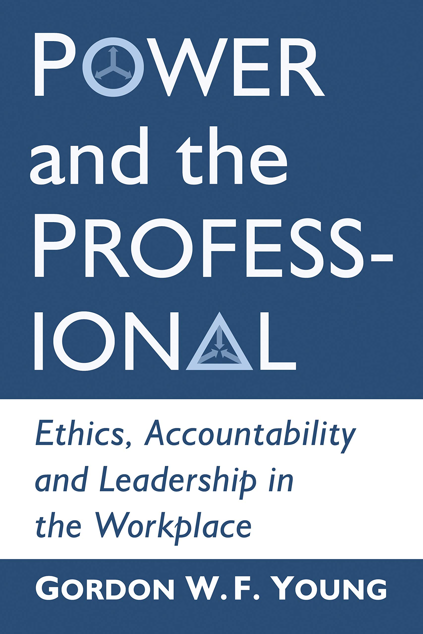 Power and the Professional: Ethics, Accountability and Leadership in the Workplace