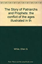 The Story of Patriarchs and Prophets: the conflict of the ages illustrated in th