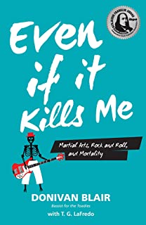 Even If it Kills Me: Martial Arts, Rock, and Roll, and Mortality