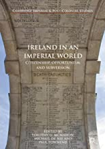 Ireland in an Imperial World: Citizenship, Opportunism, and Subversion (Cambridge Imperial and Post-Colonial Studies Series)