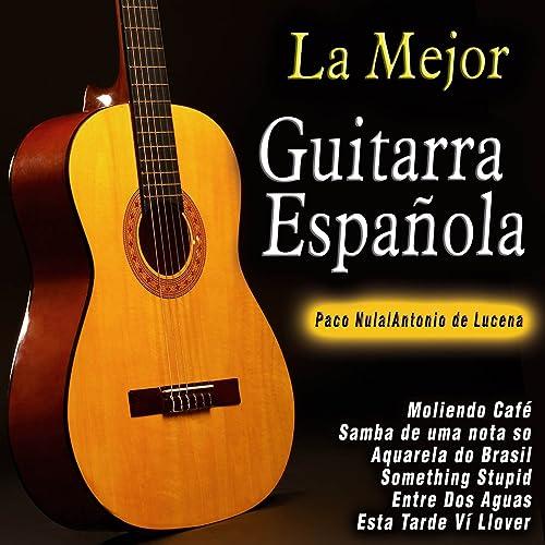 La Mejor Guitarra Española de Paco Nula & Antonio de Lucena en ...