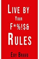 Live by Your Fucking Rules Kindle Edition