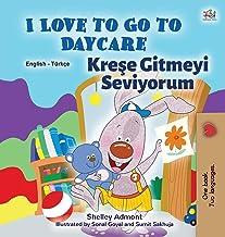 I Love to Go to Daycare (English Turkish Bilingual Book for Kids) (English Turkish Bilingual Collection) (Turkish Edition)