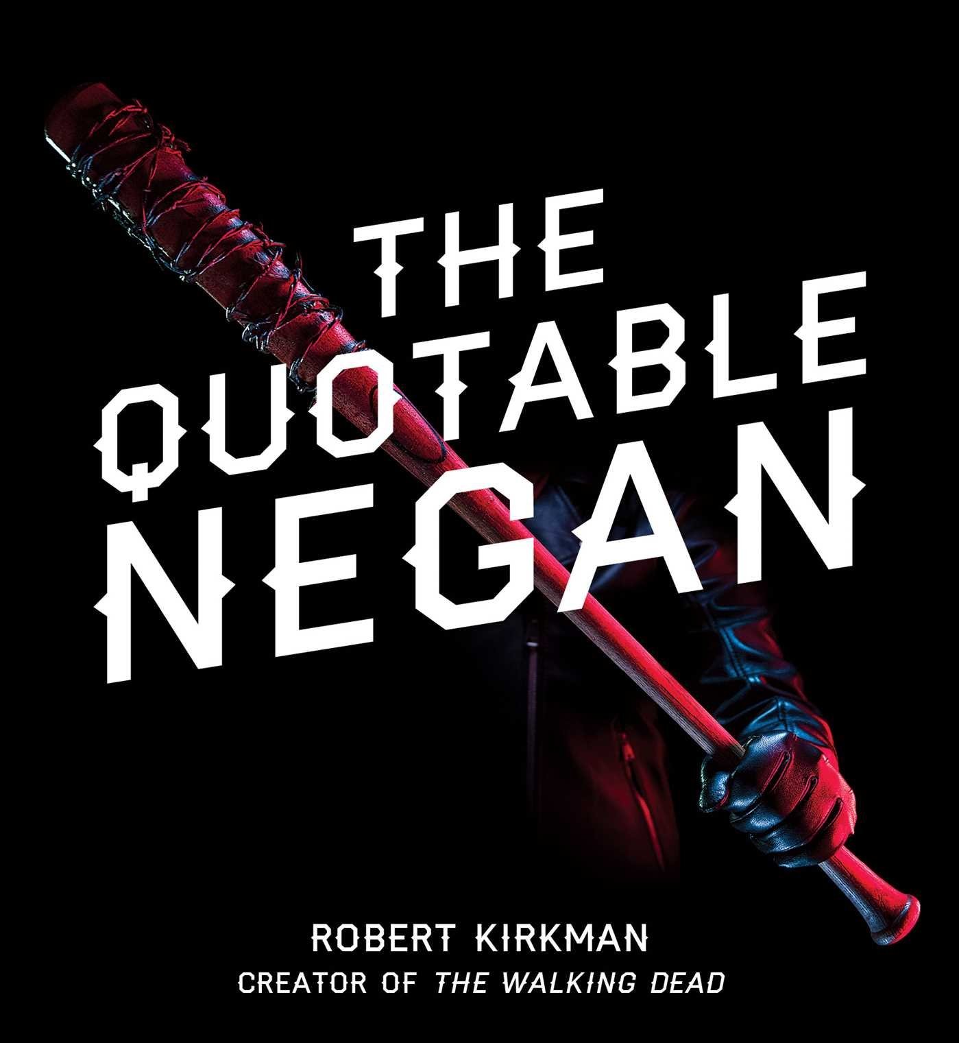 Download The Quotable Negan: Warped Witticisms And Obscene Observations From The Walking Dead's Most Iconic Villain 