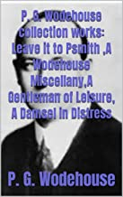 P. G. Wodehouse collection works: Leave it to Psmith ,A Wodehouse Miscellany,A Gentleman of Leisure, A Damsel in Distress
