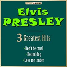 Masterpieces Presents Elvis Presley: Don't Be Cruel, Hound Dog, Love Me Tender (3 Greatest Hits)