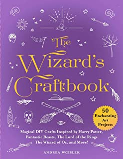 The Wizard's Craftbook: Magical DIY Crafts Inspired by Harry Potter, Fantastic Beasts, The Lord of the Rings, The Wizard of Oz, and More!