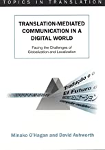 Translation-mediated Communication in a Digital World: Facing the Challenges of Globalization and Localization (Topics in Translation Book 23)