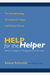 Help for the Helper: The Psychophysiology of Compassion Fatigue and Vicarious Trauma (Norton Professional Books (Hardcover)) Kindle Edition