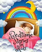 Bedtime Stories for Kids: Short Bedtime Stories For Children Ages 4-11- Fables and Fairy Talesto Help Children and Toddlers Fall Asleep Fast and Have a Peaceful Sleeping and Thrive