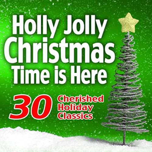 Holly Jolly Christmas.Holly Jolly Christmas Time Is Here 30 Cherished Holiday