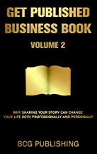 Get Published Business Book Volume 2: Why Sharing Your Story Can Change Your Life Both Professionally and Personally (Engl...