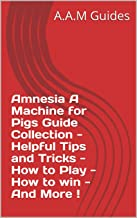 Amnesia A Machine for Pigs Guide Collection - Helpful Tips and Tricks - How to Play - How to win - And More !