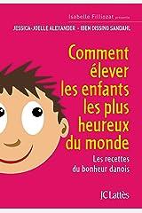 Comment élever les enfants les plus heureux du monde (Essais et documents) Format Kindle
