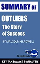 Summary of Outliers: The Story of Success by Malcolm Gladwell: Key Takeaways & Analysis Included (Growth Money Power Succe...
