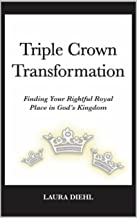 Triple Crown Transformation: Finding Your Rightful Royal Place in God's Kingdom!