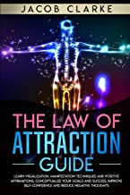 The Law of Attraction Guide:: Learn Visualization, Manifestation Techniques and Positive Affirmations, Conceptualize your Goals and Success, Improve Self-Confidence and Reduce Negative Thoughts
