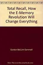 Total Recall, How the E-Memory Revolution Will Change Everything