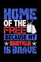 Home of the Free Because My Brother is Brave: Lined Journal Notebook for Siblings of Military Veterans, Soldiers, Officers