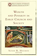 Wealth and Poverty in Early Church and Society (Holy Cross Studies in Patristic Theology and History)