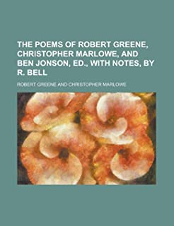 The Poems of Robert Greene, Christopher Marlowe, and Ben Jonson, Ed., with Notes, by R. Bell